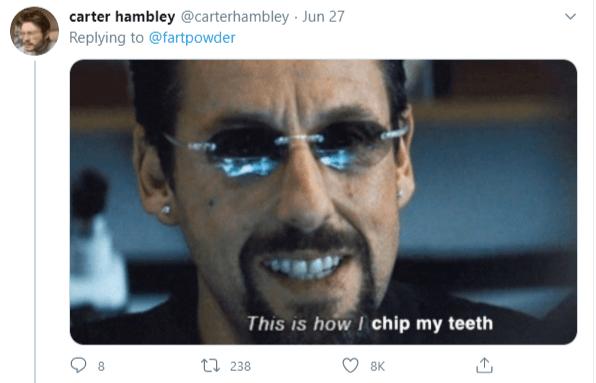 Face - carter hambley @carterhambley Jun 27 Replying to @fartpowder This is how I chip my teeth 17 238 8K