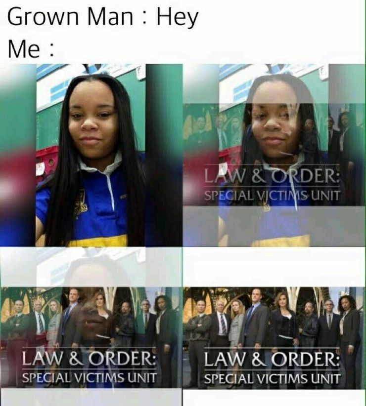 law and order meme - Face - Grown Man : Hey Me : LAW & ORDER: SPECIAL VICTIMS UNIT LAW & ORDER: LAW & ORDER: SPECIAL VICTINMS UNIT SPECIAL VICTIMS UNIT