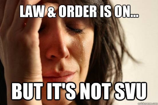 law and order meme - Text - LAW& ORDER IS ON. BUT IT'S NOT SVU quickmemecom