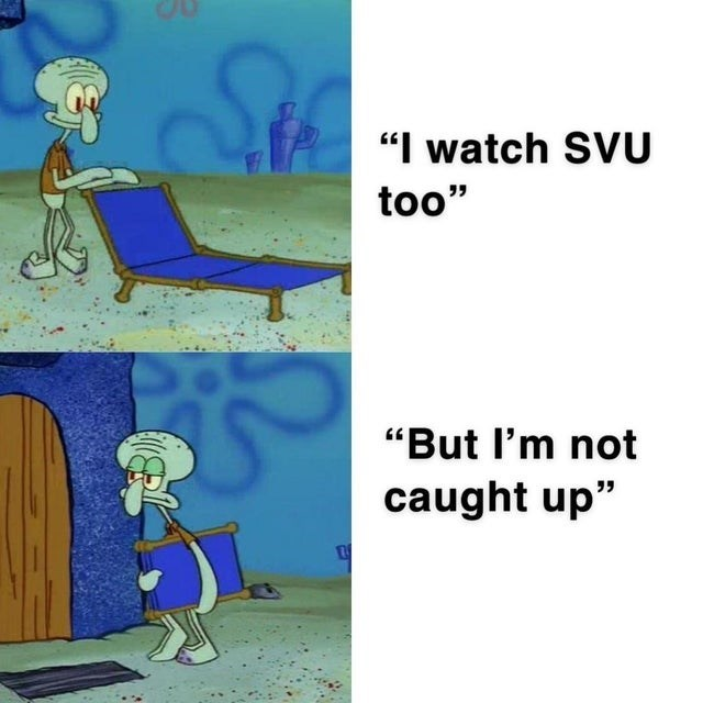 """law and order meme - Cartoon - """"I watch SVU too"""" """"But l'm not caught up"""""""