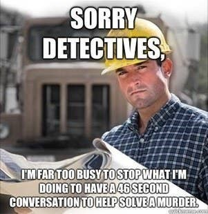law and order meme - Photo caption - SORRY DETECTIVES, I'M FAR TOO BUSY TOSTOPWHAT I'M DOING TO HAVEA46 SECOND CONVERSATION TO HELPSOLVEA MURDER.