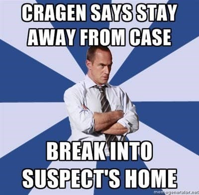 law and order meme - Photo caption - CRAGEN SAYS STAY AWAY FROM CASE BREAK INTO SUSPECT'S HOME memagenorutor.not