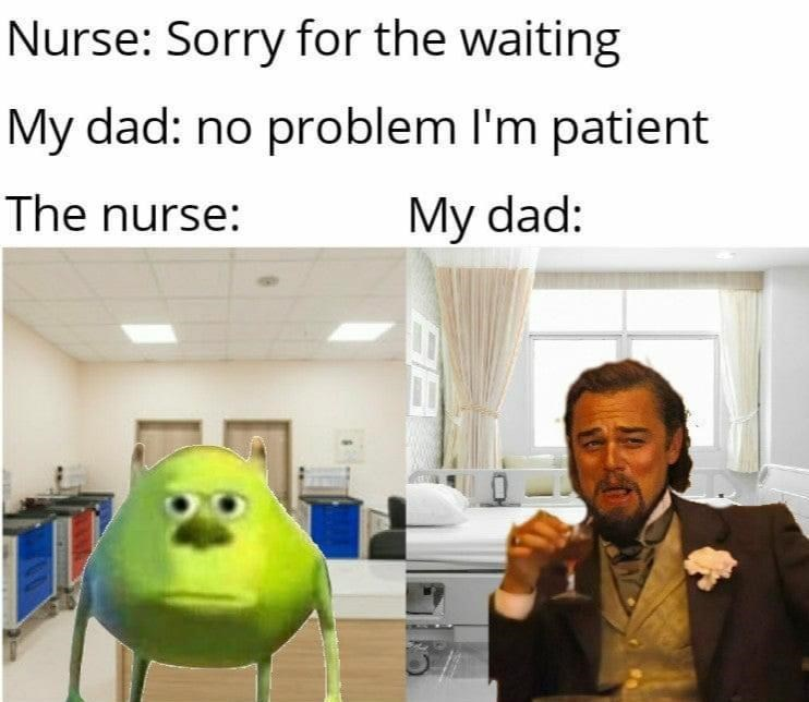 Text - Nurse: Sorry for the waiting My dad: no problem l'm patient The nurse: My dad: