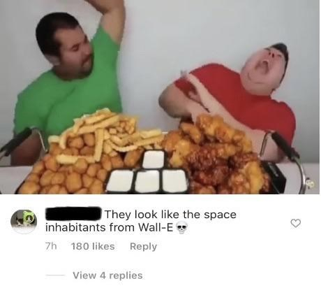Junk food - They look like the space inhabitants from Wall-E 7h 180 likes Reply View 4 replies