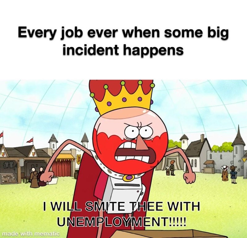 Cartoon - Every job ever when some big incident happens I WILL SMITE THEE WITH UNEMPLOYMENT!!!!! made with mematic 山