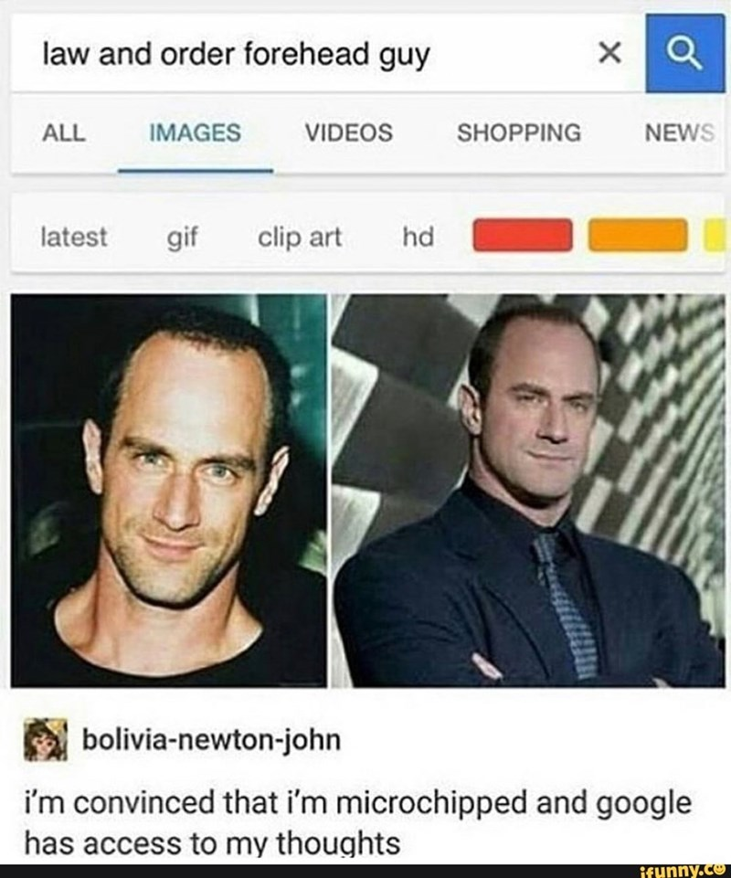 law and order meme - Face - law and order forehead guy ALL IMAGES VIDEOS SHOPPING NEWS latest gif clip art hd bolivia-newton-john i'm convinced that i'm microchipped and google has access to my thoughts ifunny.co