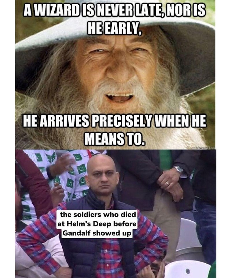 Photo caption - A WIZARD IS NEVER LATE, NOR IS HE EARLY, HE ARRIVES PRECISELY WHEN HE MEANS TO. the soldiers who died at Helm's Deep before Gandalf showed up