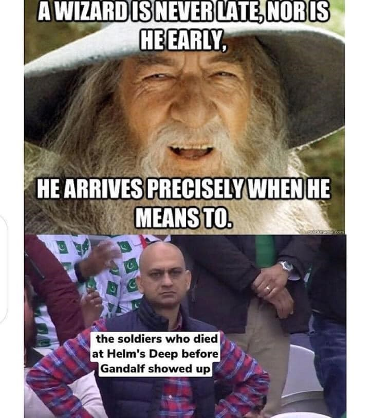 Photo caption - A WIZARDIS NEVER LATE, NOR IS HE EARLY, HE ARRIVES PRECISELY WHEN HE MEANS TO. the soldiers who died at Helm's Deep before Gandalf showed up