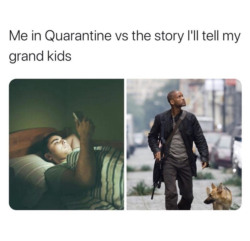 "Funny meme that reads, ""Me in quarantine vs. the story I'll tell my grand kids"" above a photo of a guy in bed looking at his phone next to a photo of Will Smith"