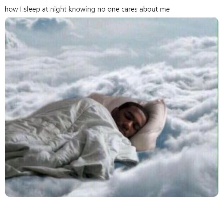 Text - how I sleep at night knowing no one cares about me