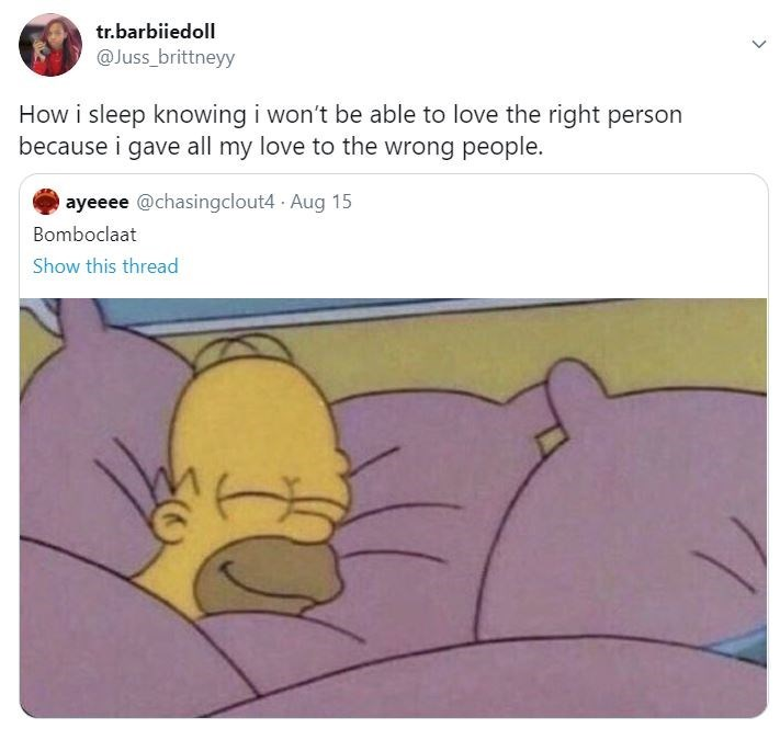 Cartoon - tr.barbiiedoll @Juss_brittneyy How i sleep knowing i won't be able to love the right person because i gave all my love to the wrong people. ayeeee @chasingclout4 · Aug 15 Bomboclaat Show this thread