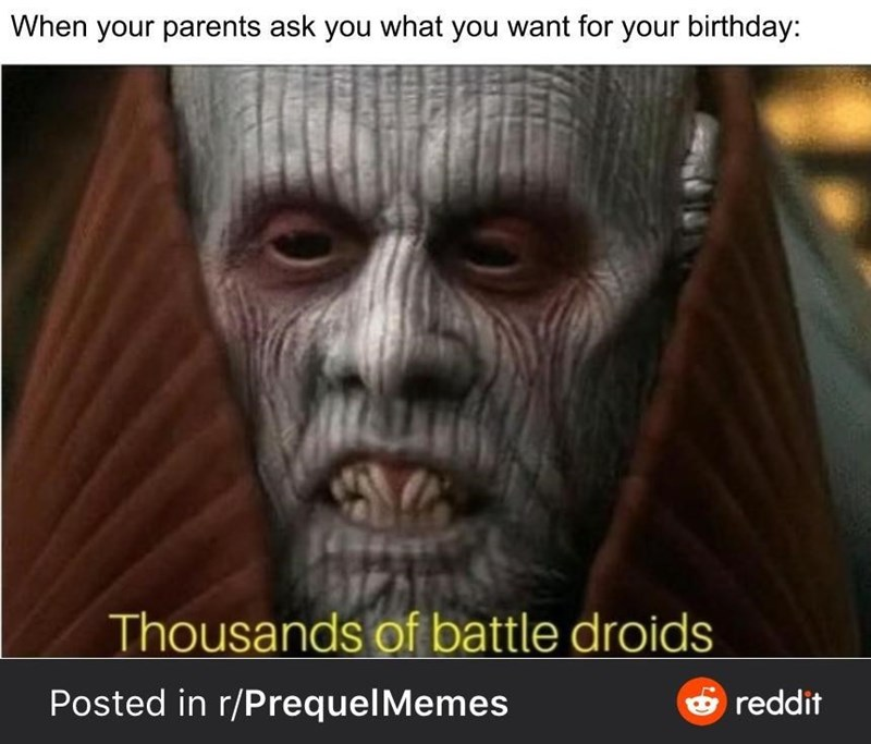 Photo caption - When your parents ask you what you want for your birthday: Thousands of battle droids Posted in r/PrequelMemes O reddit