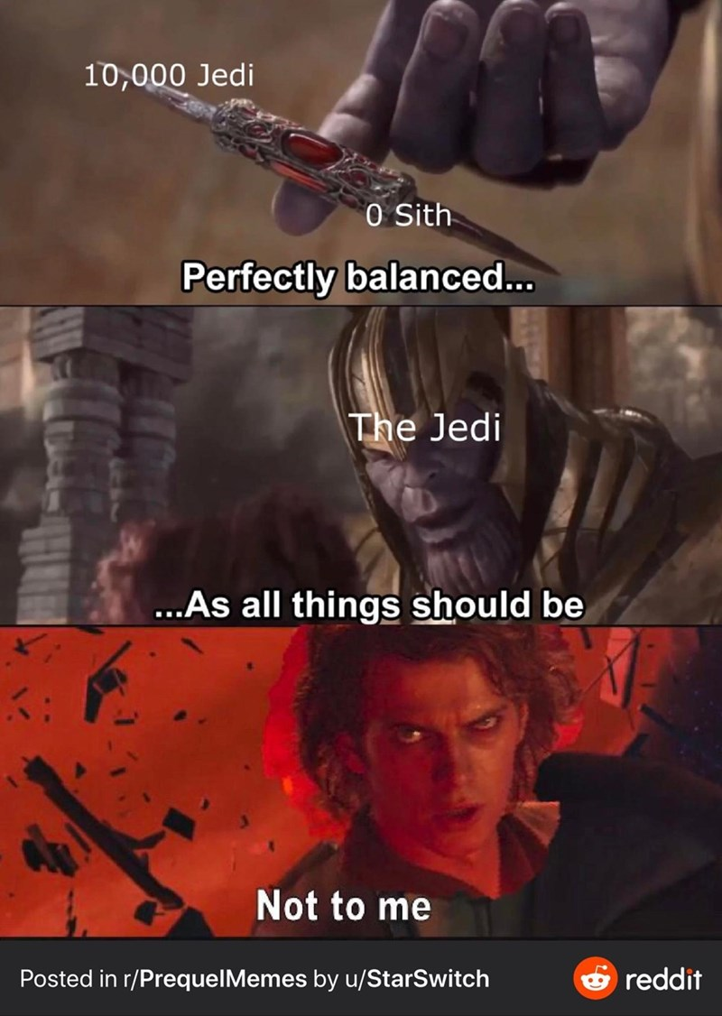 Poster - 10,000 Jedi 0 Sith Perfectly balanced... The Jedi ...As all things should be Not to me Posted in r/PrequelMemes by u/StarSwitch reddit