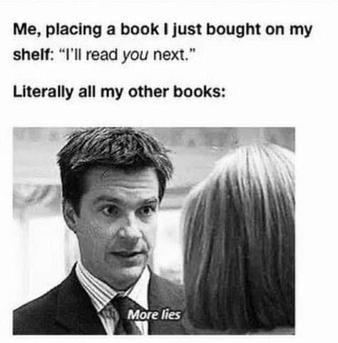 """Hair - Me, placing a book I just bought on my shelf: """"I'll read you next."""" Literally all my other books: More lies"""