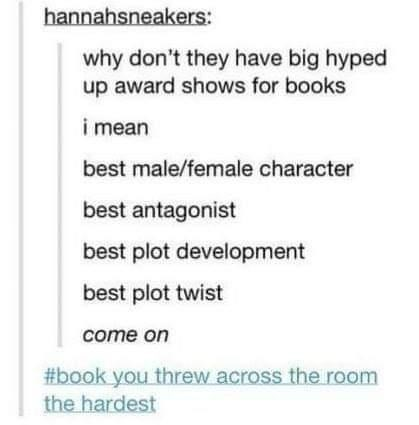 Text - hannahsneakers: why don't they have big hyped up award shows for books i mean best male/female character best antagonist best plot development best plot twist come on #book you threw across the room the hardest