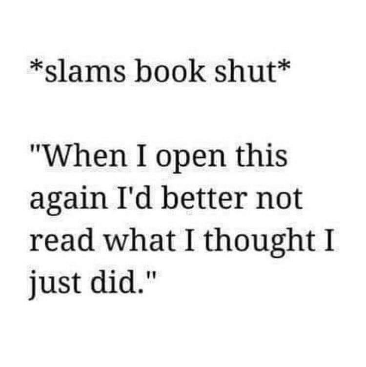"""Text - *slams book shut* """"When I open this again I'd better not read what I thought I just did."""""""