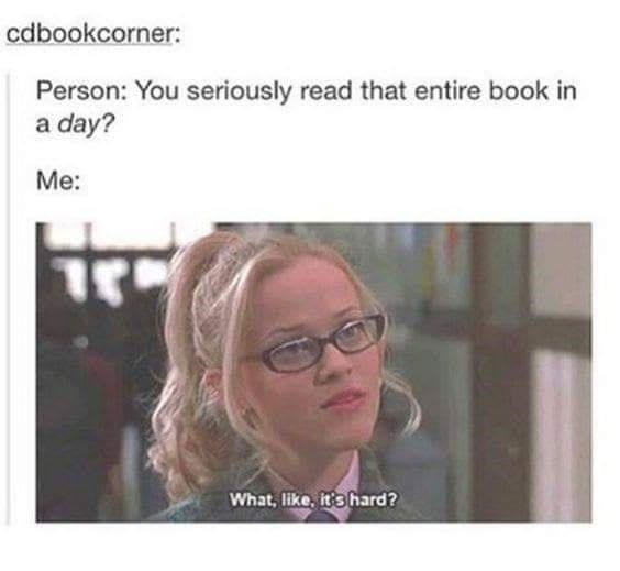 Face - cdbookcorner: Person: You seriously read that entire book in a day? Me: What, like, it's hard?