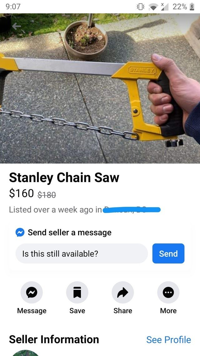 9:07 22% ISTANDE Stanley Chain Saw $160 $180 Listed over a week ago in Send seller a message Is this still available? Send ... Message Save Share More Seller Information See Profile