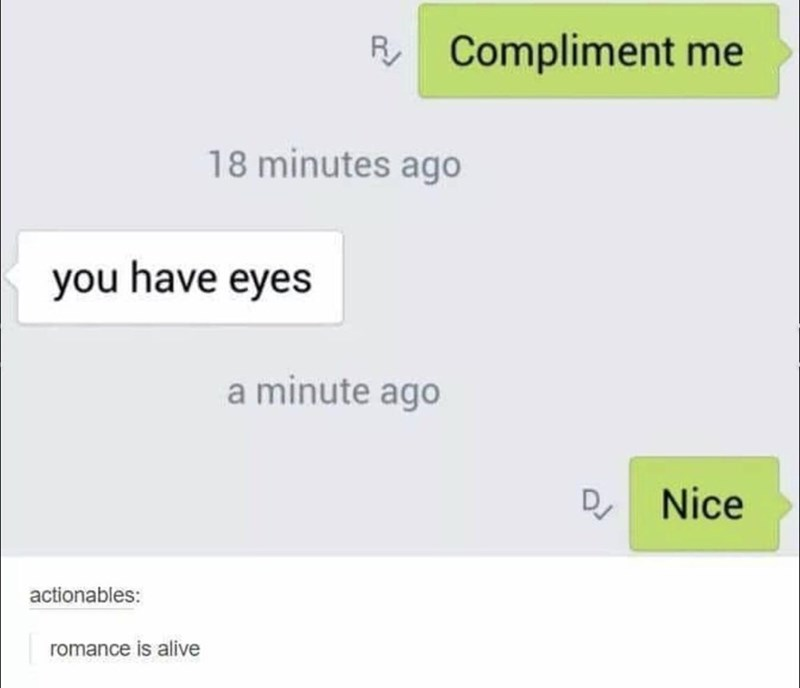 Text - Text - R Compliment me 18 minutes ago you have eyes a minute ago D, Nice actionables: romance is alive