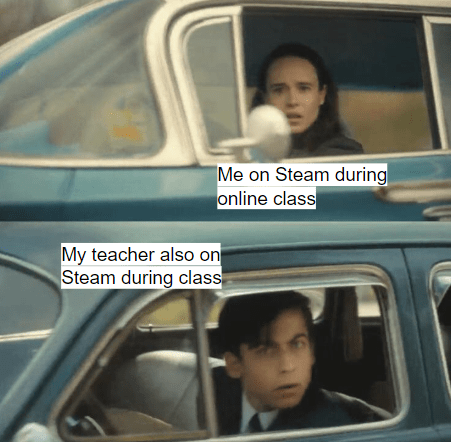 Mode of transport - Me on Steam during online class My teacher also on Steam during class