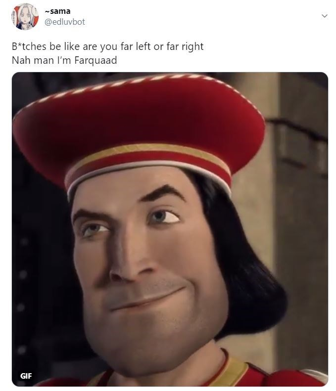 Forehead - -sama @edluvbot B*tches be like are you far left or far right Nah man l'm Farquaad GIF >