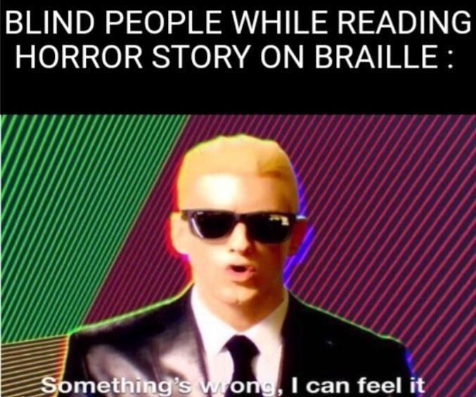 Eyewear - BLIND PEOPLE WHILE READING HORROR STORY ON BRAILLE: Something's wrong, I can feel it