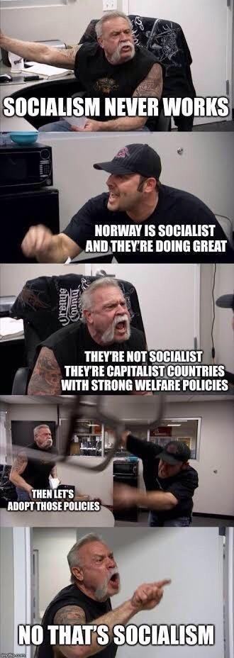 Photo caption - SOCIALISM NEVER WORKS NORWAY IS SOCIALIST AND THEY'RE DOING GREAT THEY'RE NOT SOCIALIST THEY'RE CAPITALIST COUNTRIES WITH STRONG WELFARE POLICIES THEN LET'S ADOPT THOSE POLICIES NO THAT'S SOCIALISM County