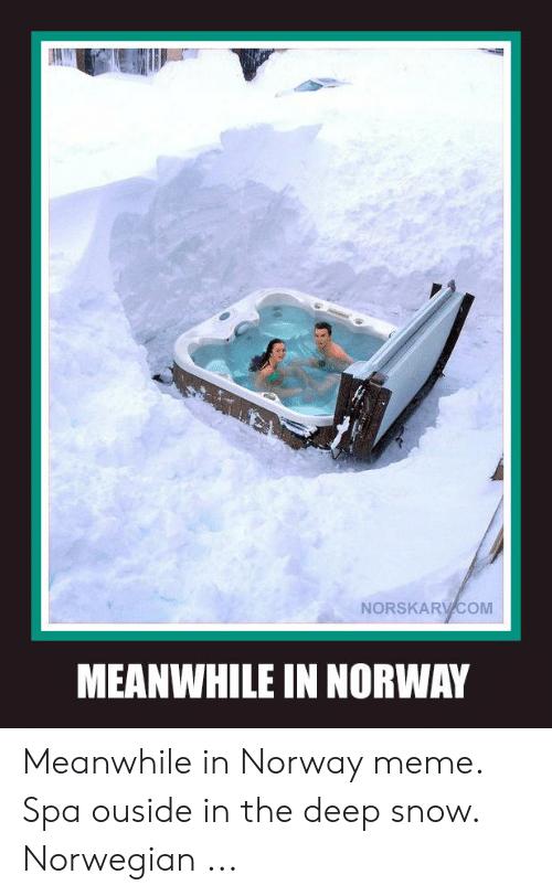 Water transportation - NORSKARVCOM MEANWHILE IN NORWAY Meanwhile in Norway meme. Spa ouside in the deep Norwegian ... snow.