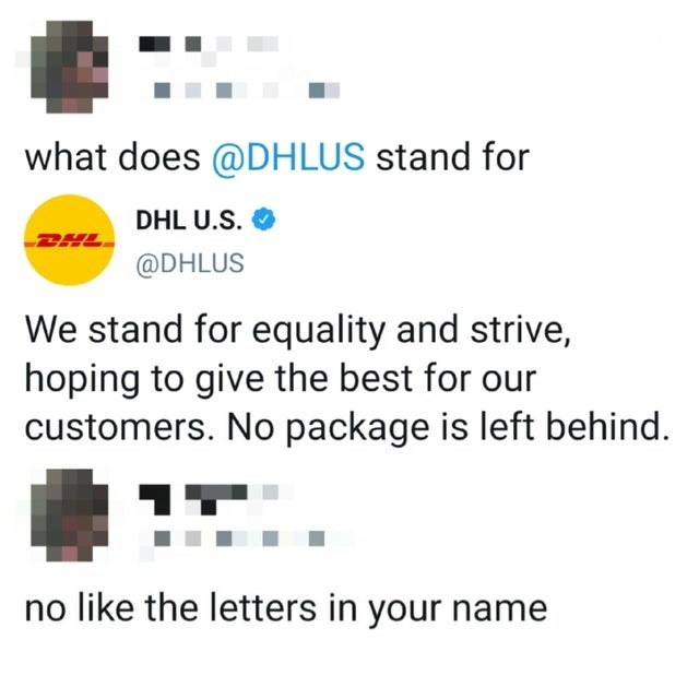 Text - what does @DHLUS stand for DHL U.S. @DHLUS We stand for equality and strive, hoping to give the best for our customers. No package is left behind. no like the letters in your name