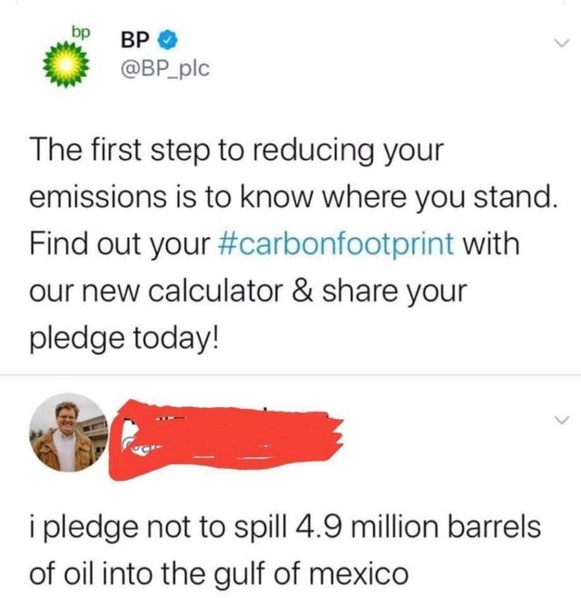 Text - bp ВР @BP_plc The first step to reducing your emissions is to know where you stand. Find out your #carbonfootprint with our new calculator & share your pledge today! i pledge not to spill 4.9 million barrels of oil into the gulf of mexico