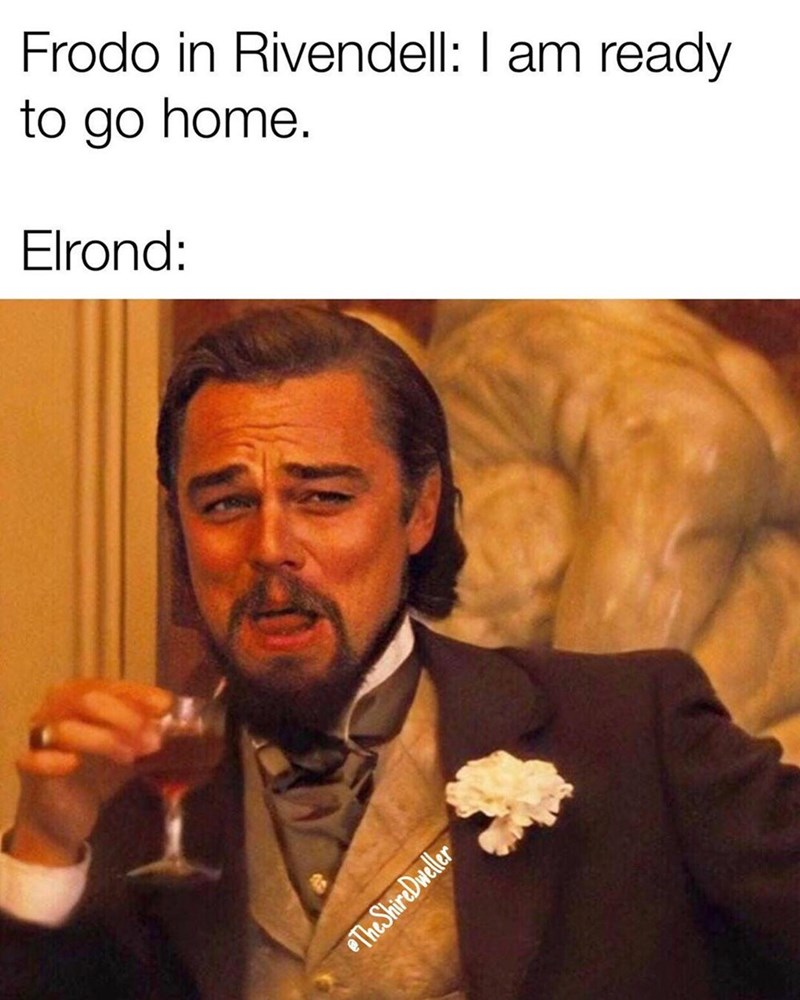 Human - Frodo in Rivendell: I am ready to go home. Elrond: The ShireDweller