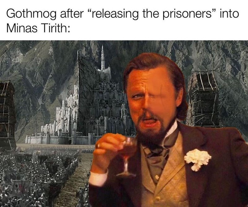 """Adaptation - Gothmog after """"releasing the prisoners"""" into Minas Tirith:"""