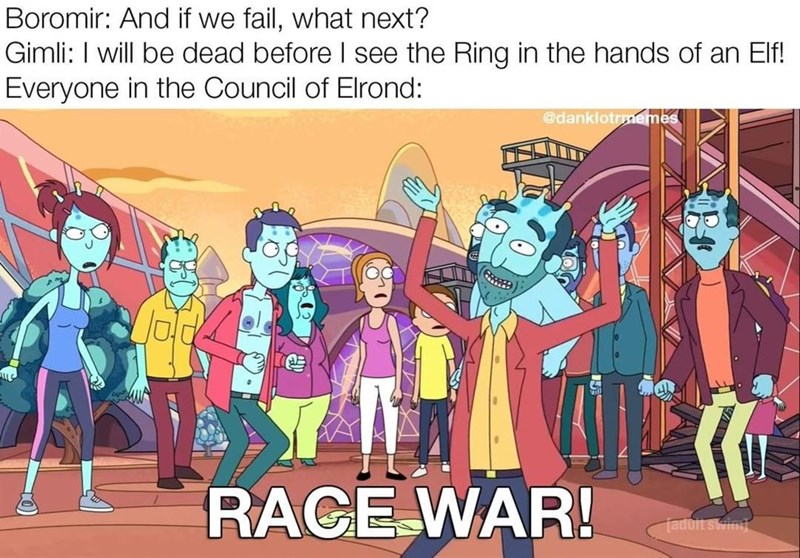 Cartoon - Boromir: And if we fail, what next? Gimli: I will be dead before I see the Ring in the hands of an Elf! Everyone in the Council of Elrond: @danklotrmemes RACE WAR! Taduit swint
