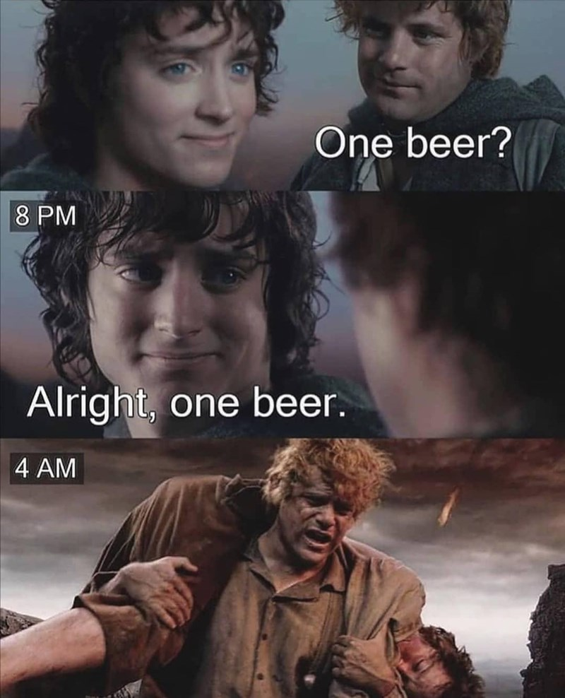 Movie - One beer? 8 PM Alright, one beer. 4 AM