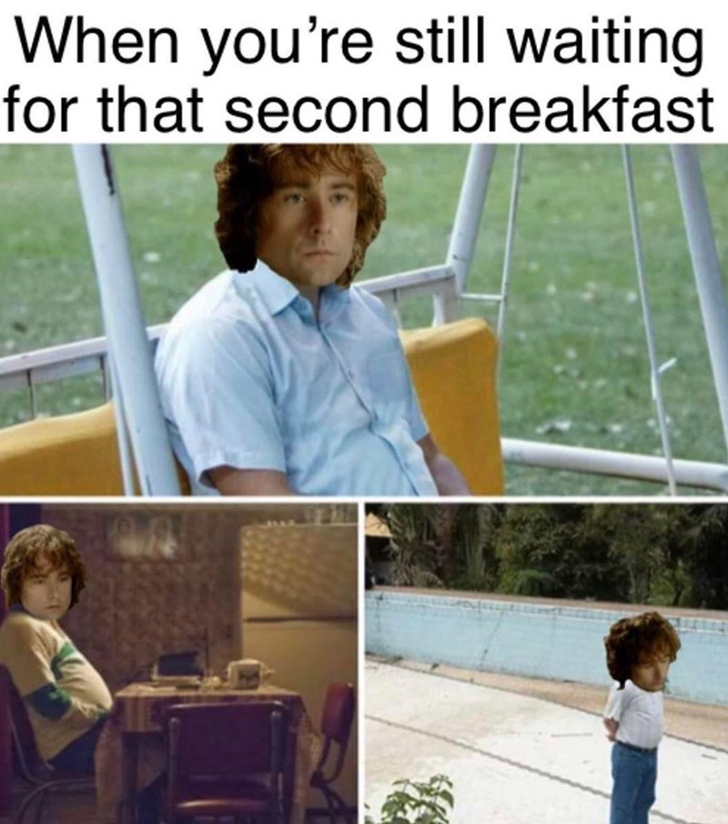 Water - When you're still waiting for that second breakfast