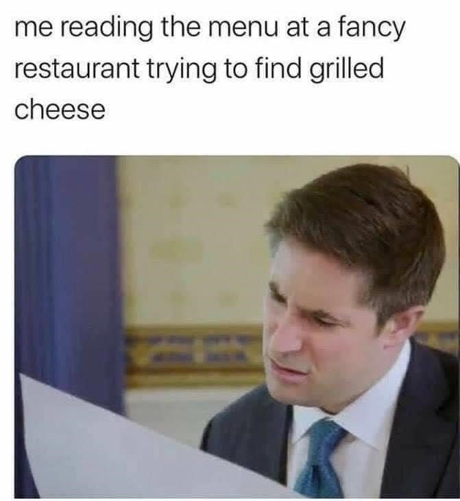 Text - me reading the menu at a fancy restaurant trying to find grilled cheese