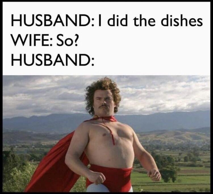Photo caption - HUSBAND: I did the dishes WIFE: So? HUSBAND: