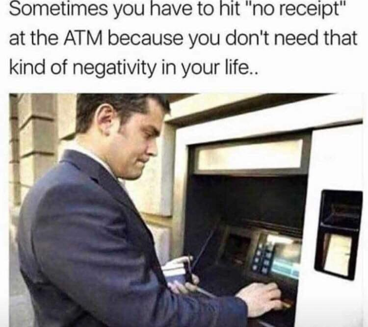 """Text - Sometimes you have to hit """"no receipt"""" at the ATM because you don't need that kind of negativity in your life.."""