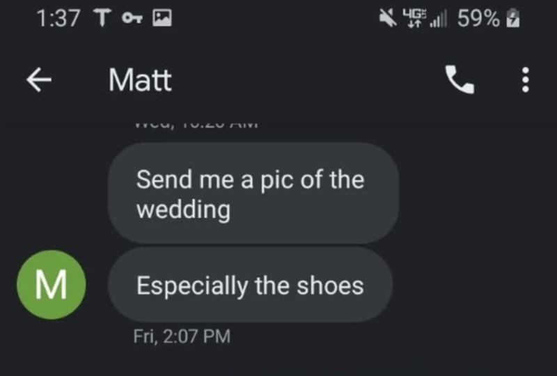 Text - 1:37 T 4G 59% Matt Send me a pic of the wedding M Especially the shoes Fri, 2:07 PM