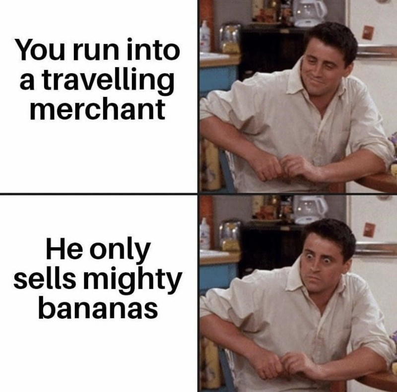 Job - You run into a travelling merchant He only sells mighty bananas