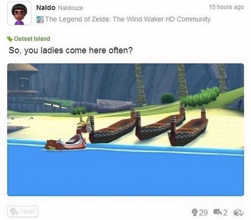Organism - Naldo Naldouze 15 hours ago The Legend of Zelda: The Wind Waker HD Community Outset Island So, you ladies come here often? Yeah! 9 29 62 ATA