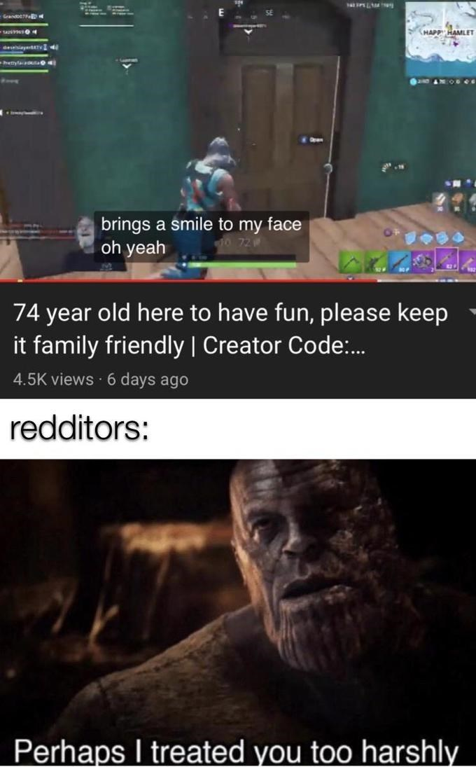 Text - Grandee7 HAPP HAMLET deiay I hettyfa 04 brings a smile to my face oh yeah 74 year old here to have fun, please keep it family friendly | Creator Code:. 4.5K views · 6 days ago redditors: Perhaps I treated you too harshly