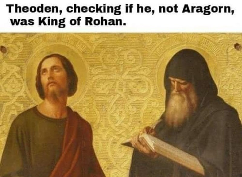 Human - Theoden, checking if he, not Aragorn, was King of Rohan.