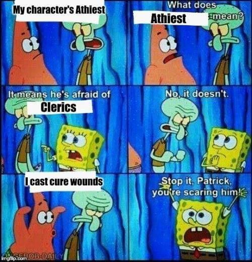 Cartoon - My character's Athiest What does Athiest mean? It means he's afraid of Clerics No, it doesn't. Icast cure wounds Stop it, Patrick, you're scaring him! Imgip.com OB-DAIL