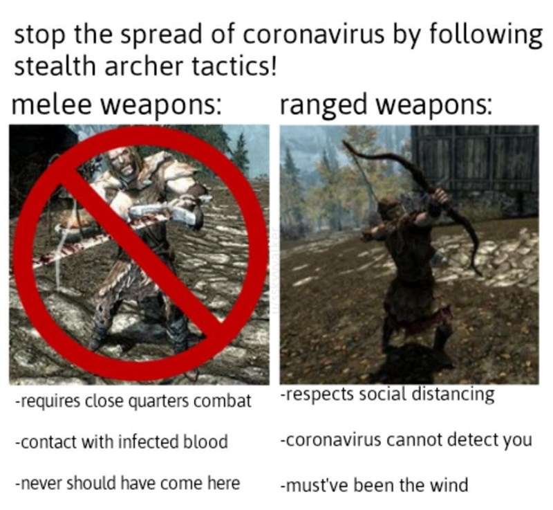Organism - stop the spread of coronavirus by following stealth archer tactics! melee weapons: ranged weapons: -requires close quarters combat -respects social distancing -contact with infected blood -coronavirus cannot detect you -never should have come here -must've been the wind