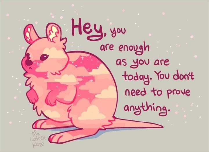 Text - AQ Hey, you enough are as you are today. You don't need to prove anything. The Latest Kate