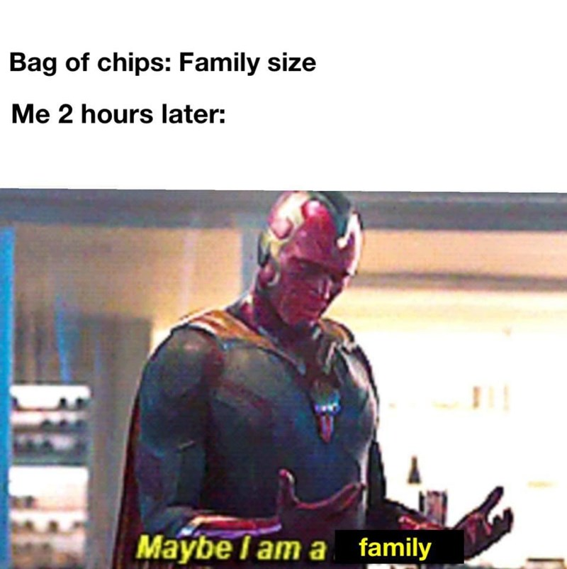 Fictional character - Bag of chips: Family size Me 2 hours later: Maybe I am a family