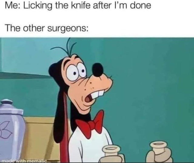 Cartoon - Me: Licking the knife after l'm done The other surgeons: made with mematic