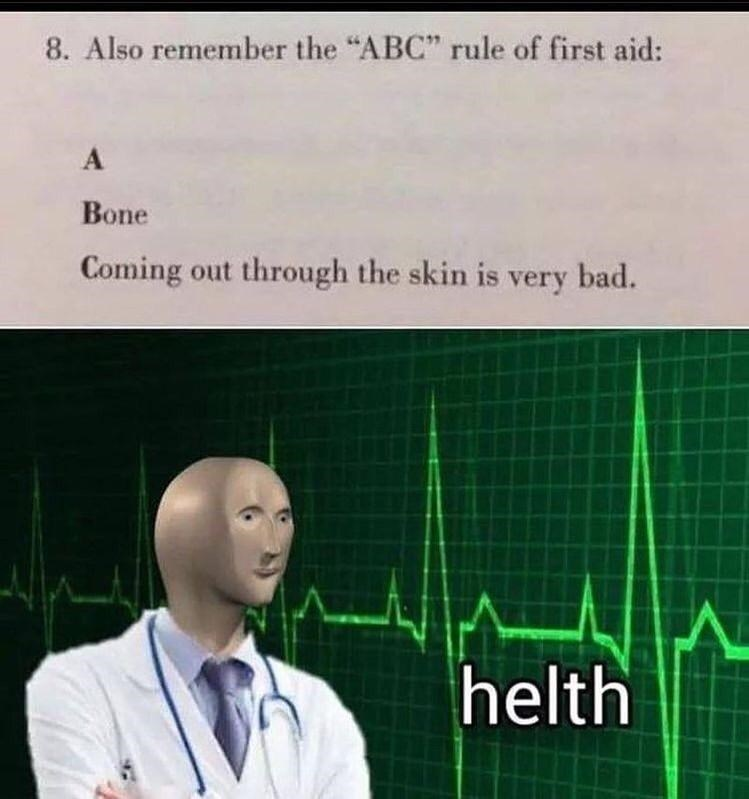 "Funny meme about the 'ABCs of first aid' being that a bone coming out of the skin is very bad; above an image of Meme Man saying ""helth"""