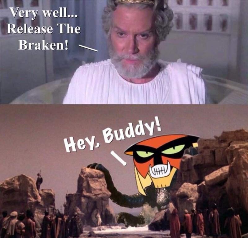 Cool - Very well... Release The Braken! Hey, Buddy!